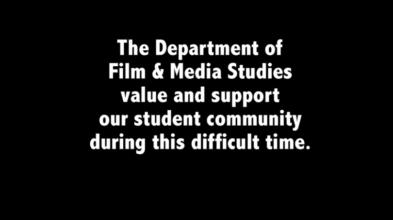 The Department of Film & Medisa Studies value and support our student community in this difficult time.